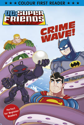 DC Super Friends: Crime Wave Colour First Reader by