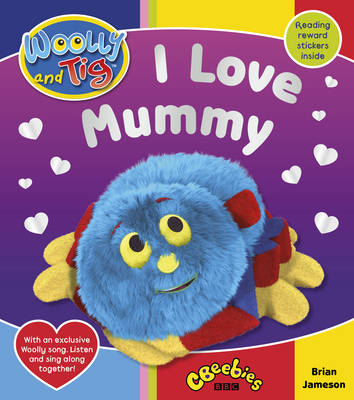 Woolly and Tig: I Love Mummy by Brian Jameson