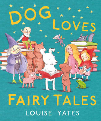 Dog Loves Fairytales by Louise Yates