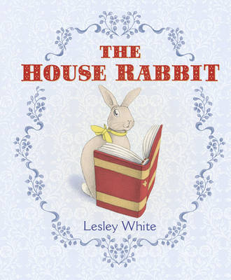 The House Rabbit by Lesley White