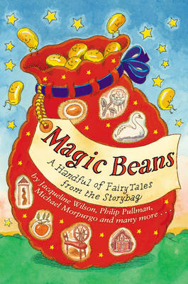 Magic Beans: A Handful of Fairytales from the Storybag by Adele Geras, Anne Fine, Henrietta Branford, Jacqueline Wilson
