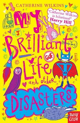 My Brilliant Life and Other Disasters by Catherine Wilkins