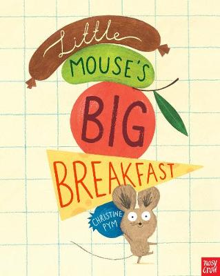 Little Mouse's Big Breakfast by Christine Pym
