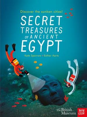 British Museum: Secret Treasures of Ancient Egypt: Discover the Sunken Cities by Kate Sparrow