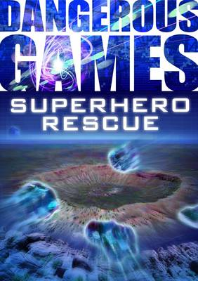 Dangerous Games: Superhero Mission by Sue Graves