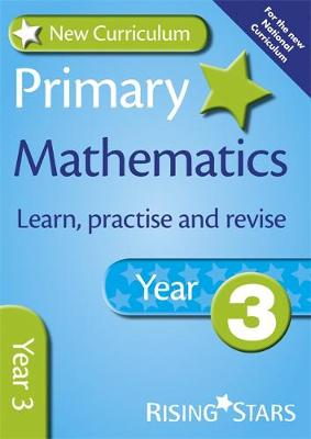 New Curriculum Primary Maths Learn, Practise and Revise Year 3 by Anne Rainbow
