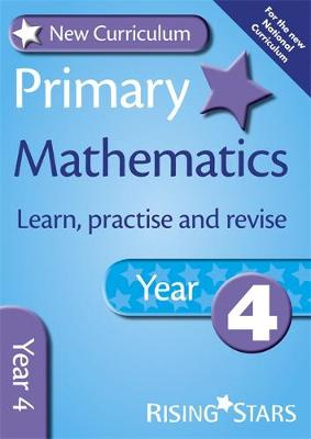 New Curriculum Primary Maths Learn, Practise and Revise Year 4 by Anne Rainbow