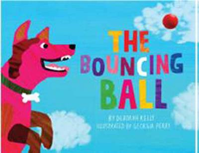 The Bouncing Ball by Deborah Kelly, Georgia Perry