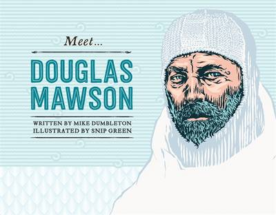 Meet... Douglas Mawson by Mike Dumbleton, Snip Green