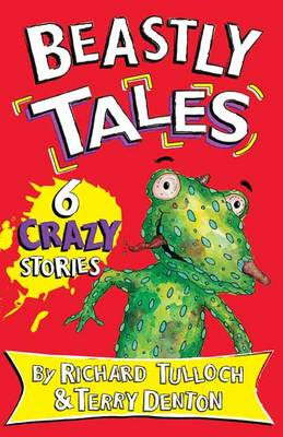 Beastly Tales 6 Crazy Creature Capers by Richard Tulloch, Terry Denton
