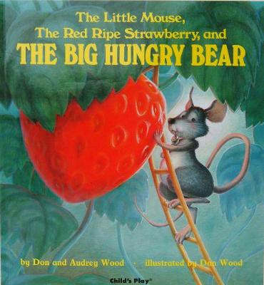 The Little Mouse, the Red Ripe Strawberry and the Big Hungry Bear by Audrey Wood, Don Wood