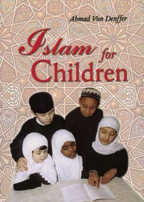 Islam for Children by Ahmad Von Denffer