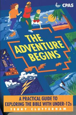 The Adventure Begins Practical Guide to Exploring the Bible with Under-12s by Terry Clutterham