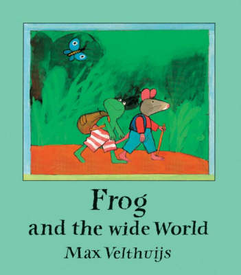 Frog and the Wide World by Max Velthuijs