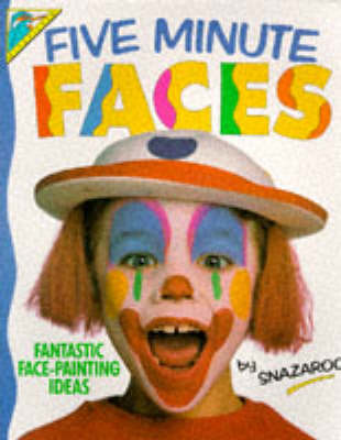 Five Minute Faces Fantastic Face-painting Ideas by Snazaroo, Snazaroo