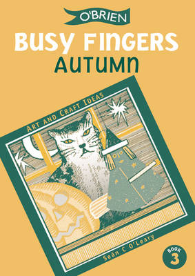 Busy Fingers Autumn A Fistful of Art and Craft Ideas by Sean O'Leary