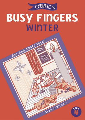 Busy Fingers Winter A Fistful of Art and Craft Ideas by Sean O'Leary