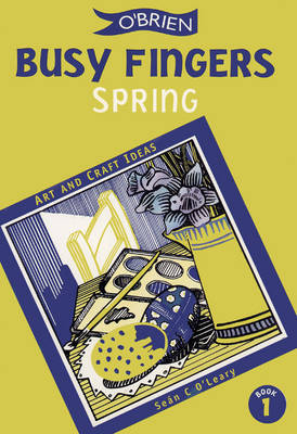 Busy Fingers Spring A Fistful of Art and Craft Ideas by Sean O'Leary