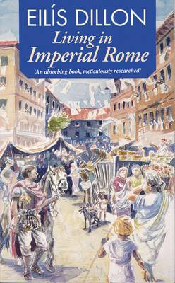 Living in Imperial Rome by Eilis Dillon