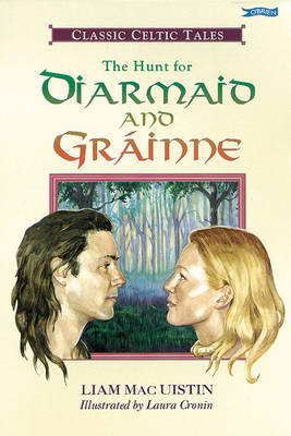 The Hunt for Diarmaid and Grainne Classic Celtic Tales by Liam Mac Uistin
