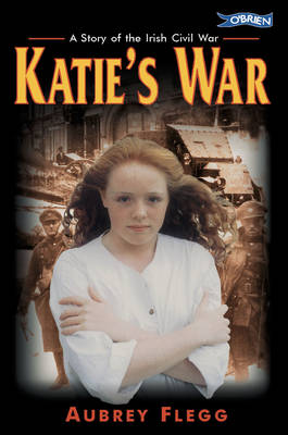 Katie's War A Story of the Irish Civil War by Aubrey Flegg