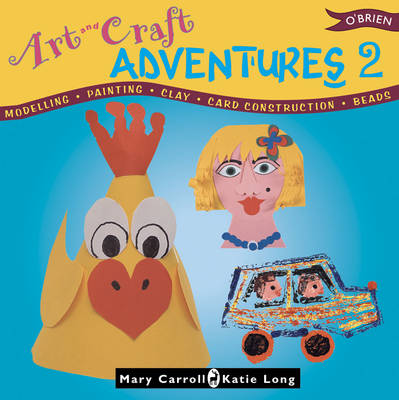 Art and Craft Adventures 2 by Mary Carroll, Katie Long
