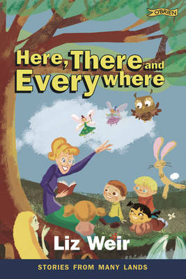 Here, There and Everywhere Stories from Many Lands by Liz Weir