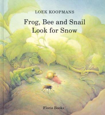 Frog, Bee and Snail Look for Snow by Loek Koopmans