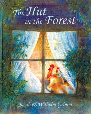 The Hut in the Forest by Jacob Grimm, Wilhelm Grimm