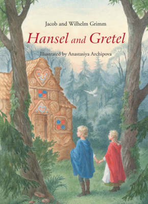 Hansel and Gretel A Grimm's Fairy Tale by Jacob Grimm, Wilhelm Grimm