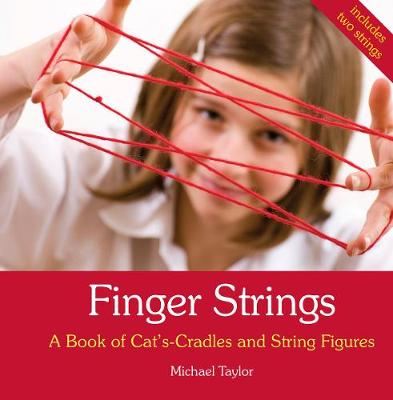 Finger Strings A Book of Cat's Cradles and String Figures by Michael Taylor, Ann Swain