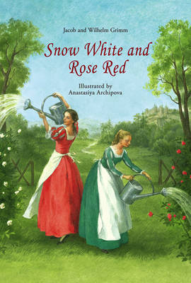 Snow White and Rose Red by Jacob Grimm, Wilhelm Grimm