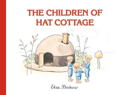 The Children of Hat Cottage by Elsa Beskow