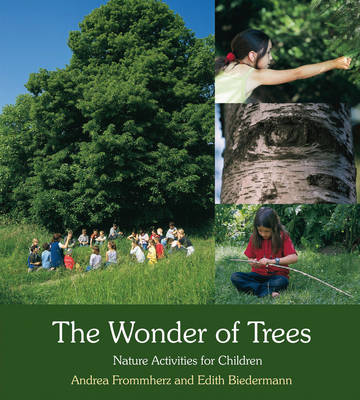 The Wonder of Trees Nature Activities for Children by Andrea Frommherz, Edith Biedermann