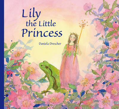 Lily the Little Princess by Daniela Drescher