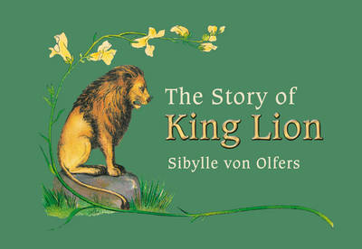 The Story of King Lion by Sibylle von Olfers