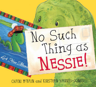 No Such Thing As Nessie! A Loch Ness Monster Adventure by Chani McBain
