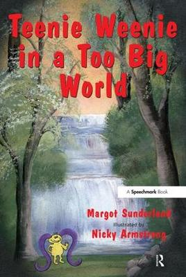 Teenie Weenie in a Too Big World A Story for Fearful Children by Margot Sunderland, Nicky Hancock