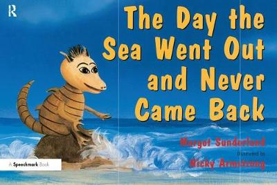 The Day the Sea Went out and Never Came Back A Story for Children Who Have Lost Someone They Love by Margot Sunderland, Nicky Hancock