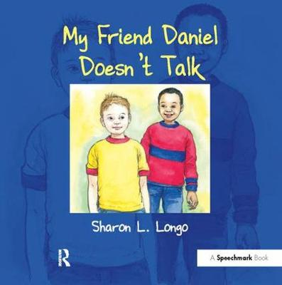 My Friend Daniel Doesn't Talk by Sharon Longo