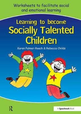 Learning to Become Socially Talented Children by Karen Palmer-Roach, Rebecca Childs