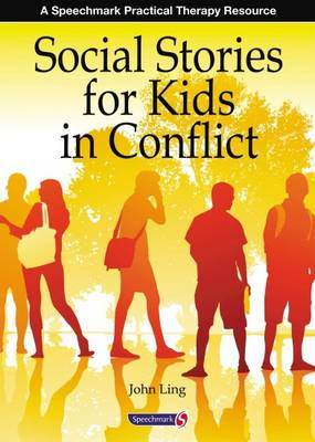 Social Stories for Kids in Conflict by John Ling