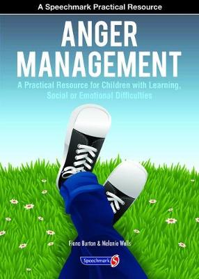Anger Management A Practical Resource for Children with Learning, Social and Emotional Difficulties by Fiona Burton