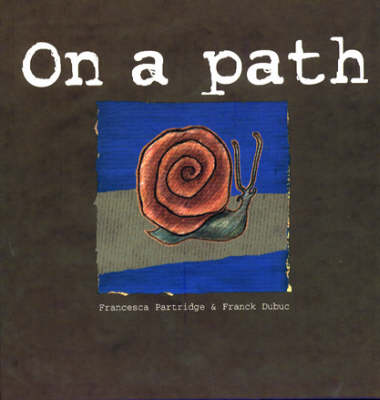 Places for Thinking: on a Path Snails Which Imagine and Wonder by Francesca Partridge, Frank Dubuc, Laurance Splitter, Tim Sprod