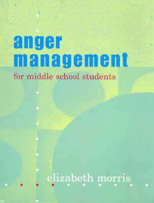 Anger Management For Middle School Students by Elizabeth Morris
