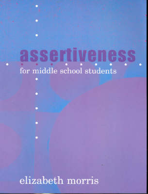 Assertiveness for Middle School Students by MS Elizabeth, MD (Principal of the School of Emotional Literacy) Morris