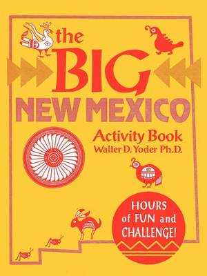 The Big New Mexico Activity Book by Walter D, Ph.D. Yoder, Phd Walter D Yoder