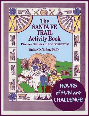 The Santa Fe Trail Activity Book by Walter D, Ph.D. Yoder