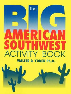 The Big American Southwest Activity Book by Walter D, Ph.D. Yoder