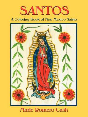 Santos, a Coloring Book of New Mexico Saints by Marie Romero Cash